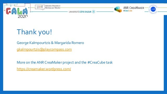 Thank you! George Kalmpourtzis & Margarida Romero gkalmpourtzis@playcompass.com More on the ANR CreaMaker project and the ...