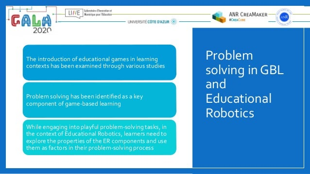 Problem solving in GBL and Educational Robotics The introduction of educational games in learning contexts has been examin...