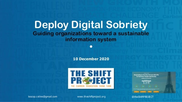 www.theshiftproject.org Deploy Digital Sobriety Guiding organizations toward a sustainable information system • 10 Decembe...