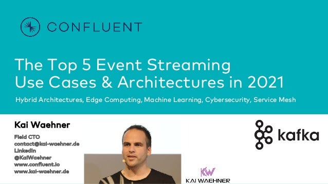 The Top 5 Event Streaming Use Cases & Architectures in 2021 Hybrid Architectures, Edge Computing, Machine Learning, Cybers...