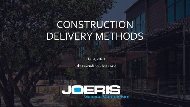 CONSTRUCTION DELIVERY METHODS July 31, 2020 Blake Lavender& Chris Corso