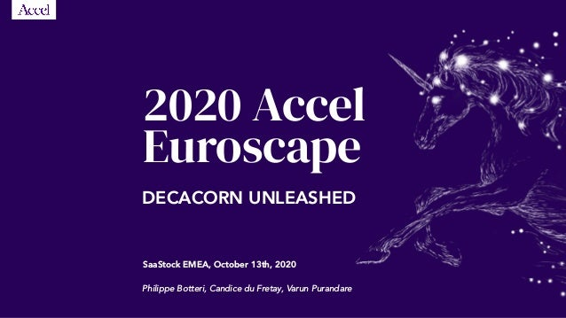 SaaStock EMEA, October 13th, 2020 Philippe Botteri, Candice du Fretay, Varun Purandare 2020 Accel Euroscape DECACORN UNLEA...