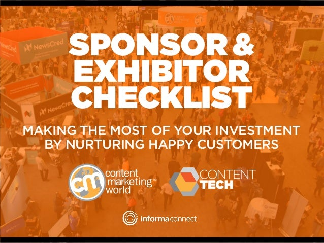 SPONSOR & EXHIBITOR CHECKLIST MAKING THE MOST OF YOUR INVESTMENT BY NURTURING HAPPY CUSTOMERS