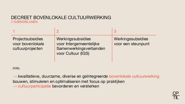 DECREET BOVENLOKALE CULTUURWERKING 3 SUBSIDIELIJNEN 1 2 3 Projectsubsidies voor bovenlokale cultuurprojecten Werkingssubsi...