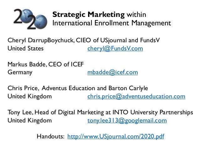 Strategic Marketing within International Enrollment Management Cheryl DarrupBoychuck, CIEO of USjournal and FundsV United ...