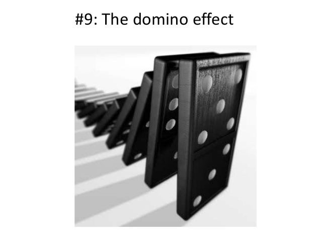 #9: The domino effect