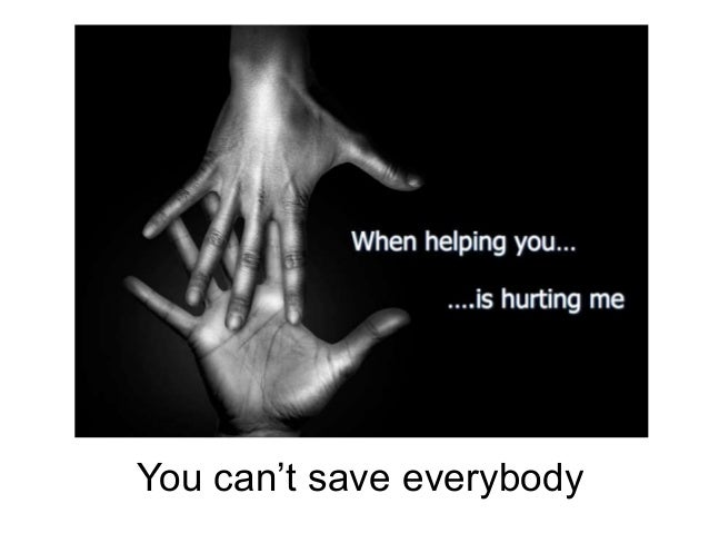 You can't save everybody