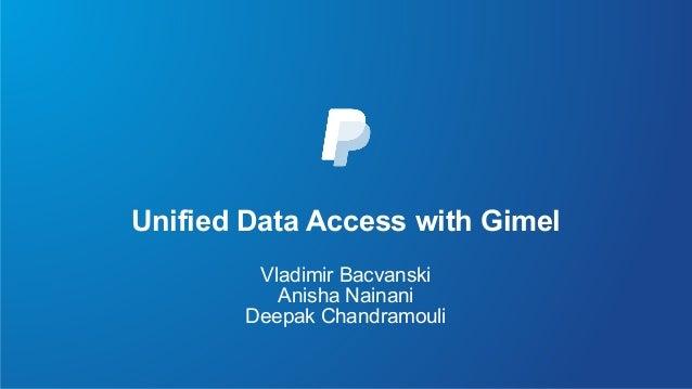 Unified Data Access with Gimel Vladimir Bacvanski Anisha Nainani Deepak Chandramouli