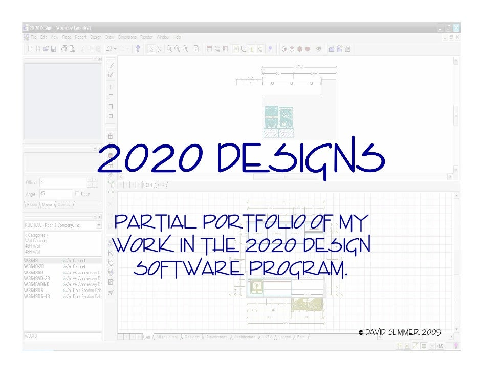 2020 Designs Partial portfolio of my work in the 2020 Design   software program.                        © David summer 2009