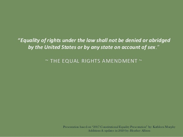 """""""Equality of rights under the law shall not be denied or abridged by the United States or by any state on account of sex.""""..."""
