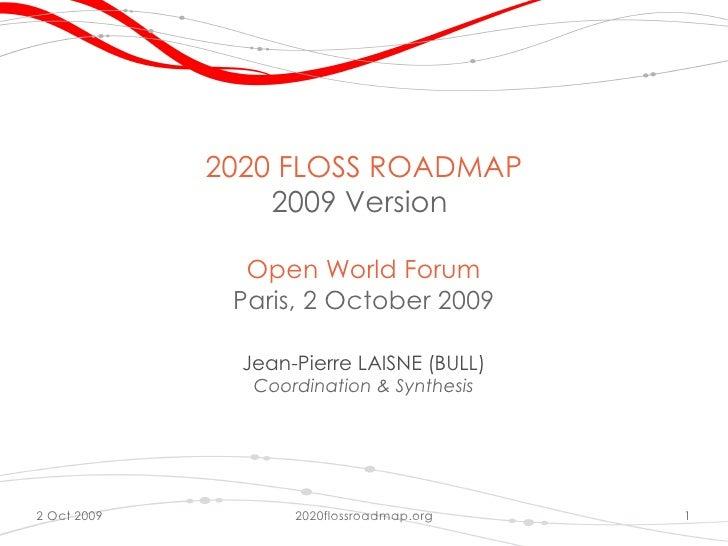 2020 FLOSS ROADMAP                  2009 Version                 Open World Forum               Paris, 2 October 2009     ...