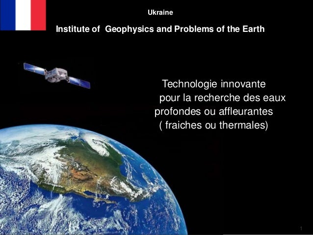 1 Ukraine Institute of Geophysics and Problems of the Earth Technologie innovante pour la recherche des eaux profondes ou ...
