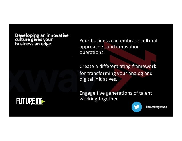 Your business can embrace cultural approaches and innovation operations. Create a differentiating framework for transformi...