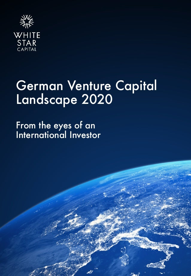 German Venture Capital Landscape 2020 From the eyes of an International Investor