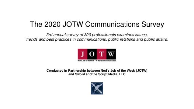 The 2020 JOTW Communications Survey 3rd annual survey of 300 professionals examines issues, trends and best practices in c...