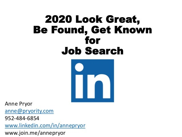 2020 Look Great, Be Found, Get Known for Job Search Anne Pryor anne@pryority.com 952-484-6854 www.linkedin.com/in/annepryo...
