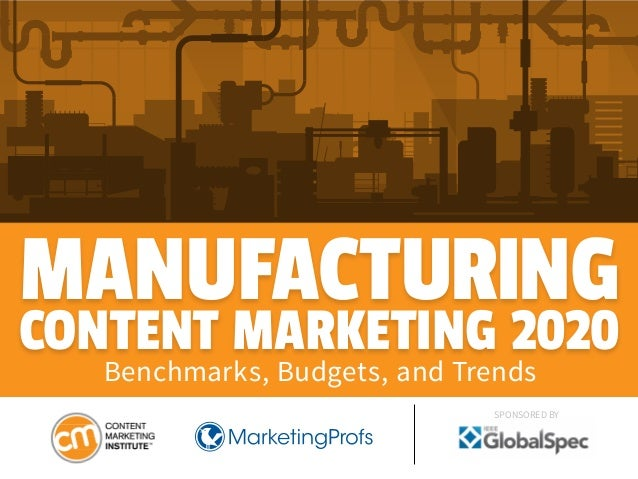 MANUFACTURING CONTENT MARKETING 2020 Benchmarks, Budgets, and Trends SPONSORED BY