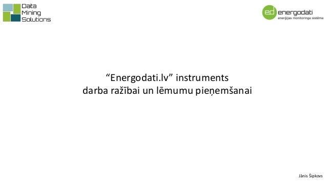 """""""Energodati.lv"""" instruments darba ražībai un lēmumu pieņemšanai Jānis Šipkovs"""