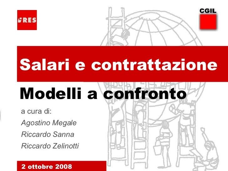 . Salari e contrattazione 2 ottobre 2008 . Modelli a confronto a cura di: Agostino Megale Riccardo Sanna Riccardo Zelinotti