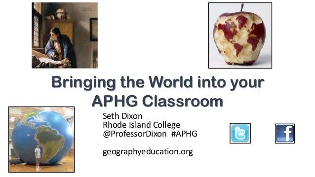 Bringing the World into your APHG Classroom Seth Dixon Rhode Island College @ProfessorDixon #APHG geographyeducation.org