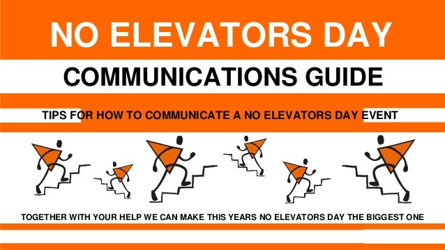 1 COMMUNICATIONS GUIDE NO ELEVATORS DAY TOGETHER WITH YOUR HELP WE CAN MAKE THIS YEARS NO ELEVATORS DAY THE BIGGEST ONE TI...
