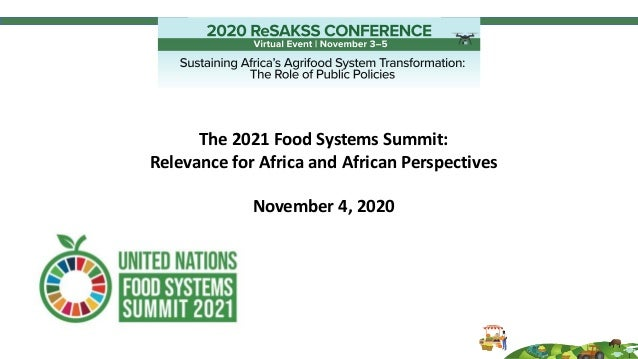 The 2021 Food Systems Summit: Relevance for Africa and African Perspectives November 4, 2020