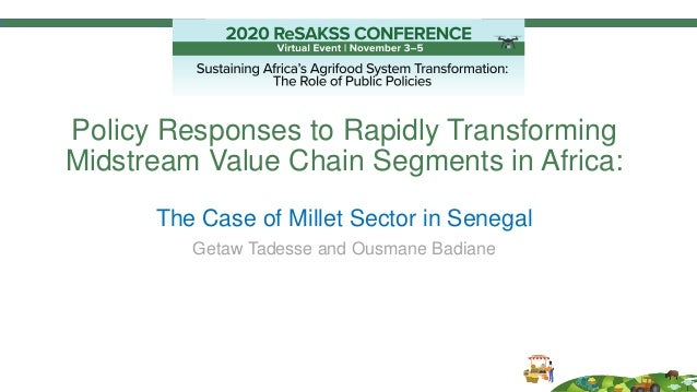 Policy Responses to Rapidly Transforming Midstream Value Chain Segments in Africa: The Case of Millet Sector in Senegal Ge...