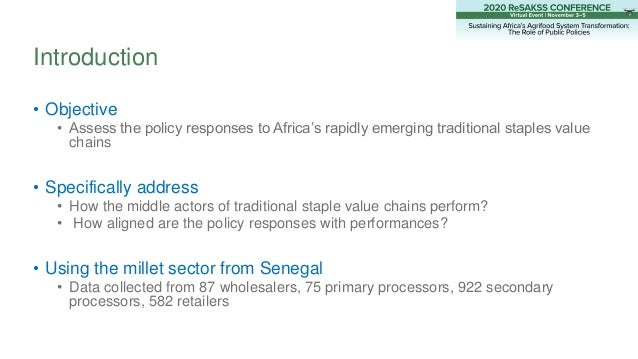 Introduction • Objective • Assess the policy responses to Africa's rapidly emerging traditional staples value chains • Spe...
