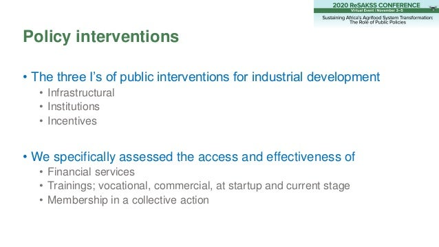 • The three I's of public interventions for industrial development • Infrastructural • Institutions • Incentives • We spec...