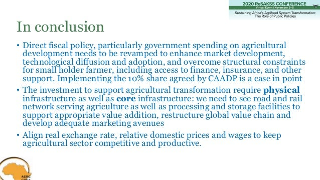 • Direct fiscal policy, particularly government spending on agricultural development needs to be revamped to enhance marke...