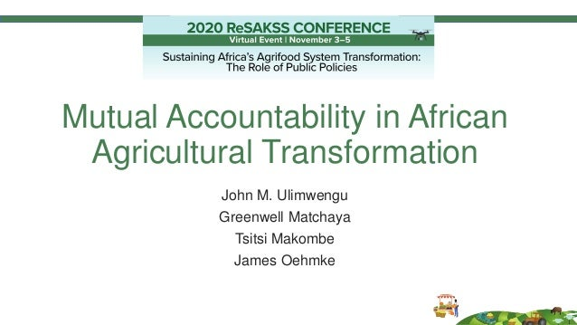Mutual Accountability in African Agricultural Transformation John M. Ulimwengu Greenwell Matchaya Tsitsi Makombe James Oeh...