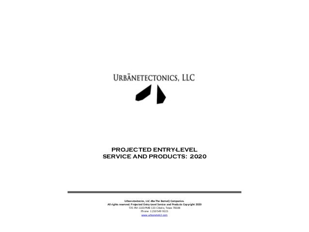 Urbanetectonics, LLC dba The BomaQ Companies. All rights reserved. Projected Entry-Level Service and Products Copyright 20...