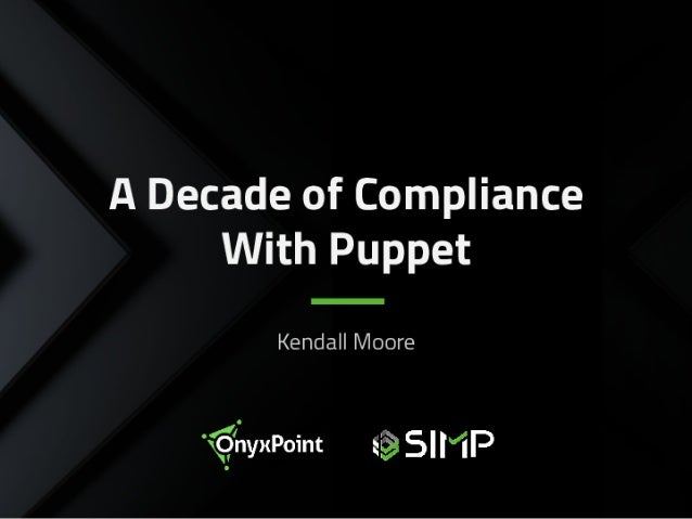 Puppet Camp East, A Decade of Compliance with Puppet, Kendall Moore, OnyxPoint