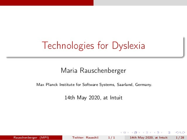 Technologies for Dyslexia Maria Rauschenberger Max Planck Institute for Software Systems, Saarland, Germany. 14th May 2020...