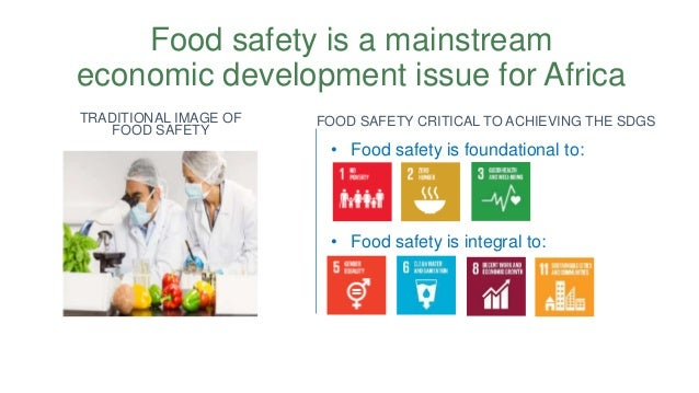 TRADITIONAL IMAGE OF FOOD SAFETY FOOD SAFETY CRITICAL TO ACHIEVING THE SDGS • Food safety is foundational to: • Food safet...