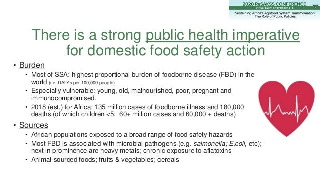 There is a strong public health imperative for domestic food safety action • Burden • Most of SSA: highest proportional bu...