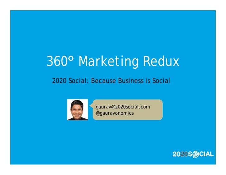 360° Marketing Redux 2020 Social: Because Business is Social                 gaurav@2020social.com               @gauravon...