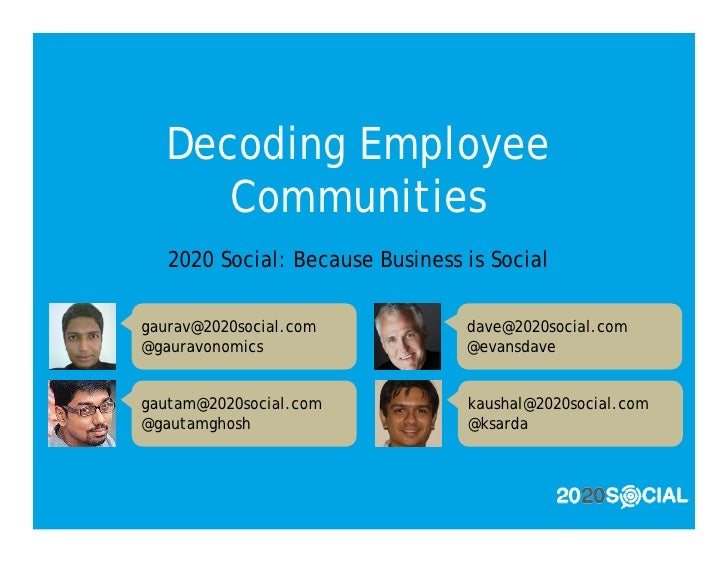 Decoding Employee      Communities    2020 Social: Because Business is Social  gaurav@2020social.com            dave@2020s...