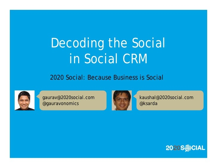 Decoding the Social       in Social CRM    2020 Social: Because Business is Social  gaurav@2020social.com            kaush...