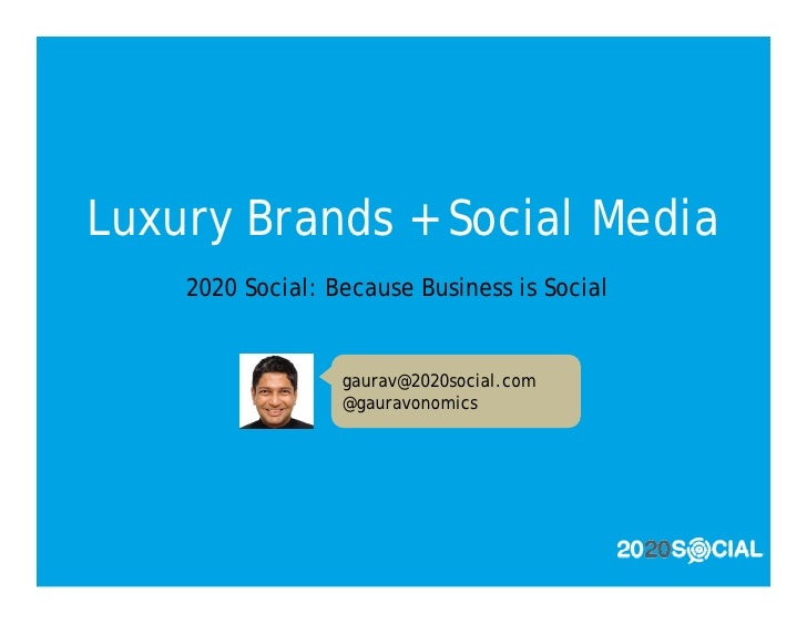 Luxury Brands + Social Media     2020 Social: Because Business is Social                     gaurav@2020social.com        ...