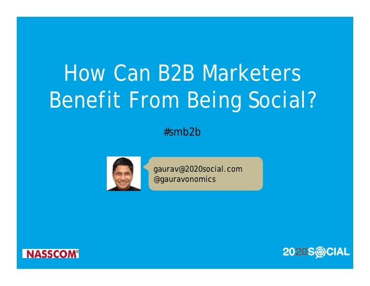 How Can B2B Marketers Benefit From Being Social?             #smb2b             gaurav@2020social.com           @gauravono...