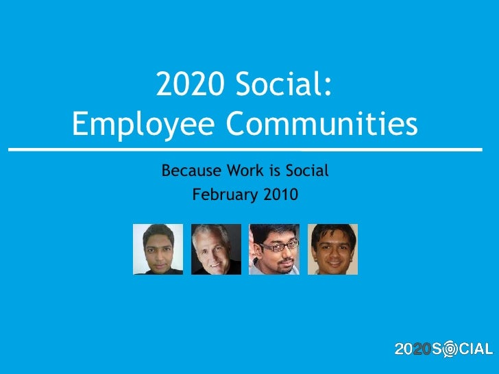 2020 Social: Employee Communities<br />Because Work is Social<br />February 2010<br />