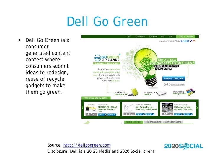 Dell Go Green  Dell Go Green is a   consumer   generated content   contest where   consumers submit   ideas to redesign, ...