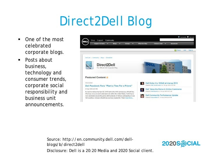 Direct2Dell Blog  One of the most   celebrated   corporate blogs.  Posts about   business,   technology and   consumer t...