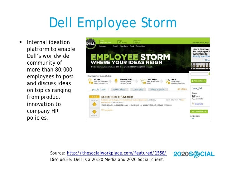 Dell Employee Storm  Internal ideation   platform to enable   Dell's worldwide   community of   more than 80,000   employ...