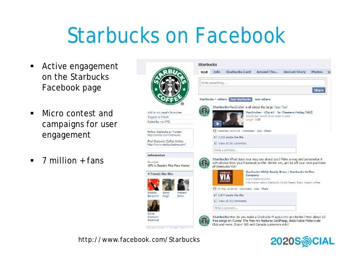 Starbucks on Facebook  Active engagement   on the Starbucks   Facebook page   Micro contest and   campaigns for user   e...
