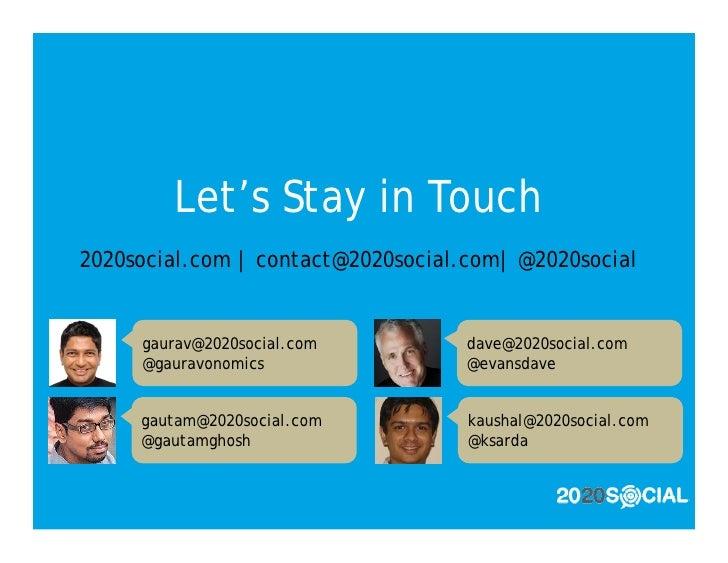 Let's Stay in Touch 2020social.com   contact@2020social.com  @2020social        gaurav@2020social.com          dave@2020so...