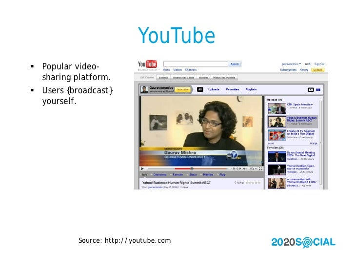 YouTube  Popular video-   sharing platform.  Users {broadcast}   yourself.                Source: http://youtube.com