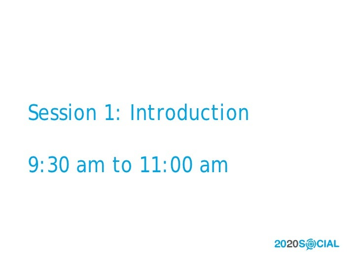Session 1: Introduction  9:30 am to 11:00 am