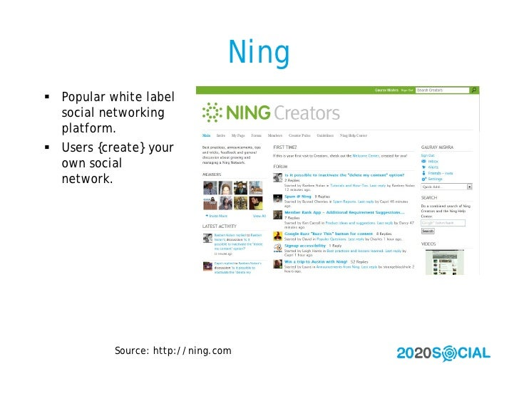 Ning  Popular white label   social networking   platform.  Users {create} your   own social   network.                So...